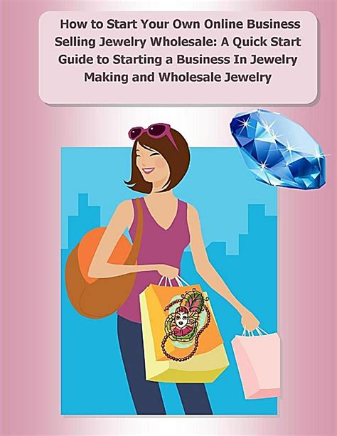 How To Start Your Own Online Business And Make Money - how to start your own online business selling jewelry wholesale a quick start guide