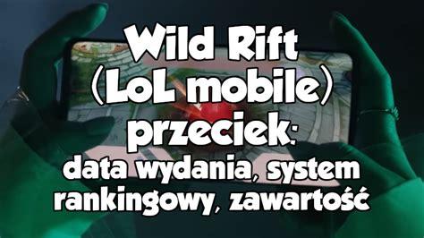 wild rift lol mobile przeciek data wydania system