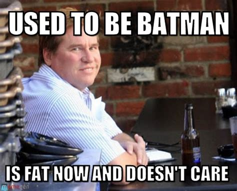 Fat Meme - the gallery for gt val kilmer fat meme