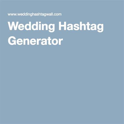 Wedding Generator by 1000 Ideas About Wedding Hashtag Generator On