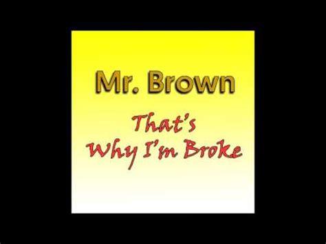 why im broke mr brown thats why im broke youtube