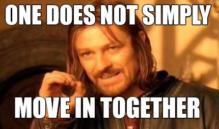 Moving In Together Meme - meme creator one does not simply move in together meme