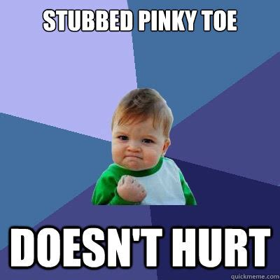Toe Memes - stubbed pinky toe doesn t hurt success kid quickmeme