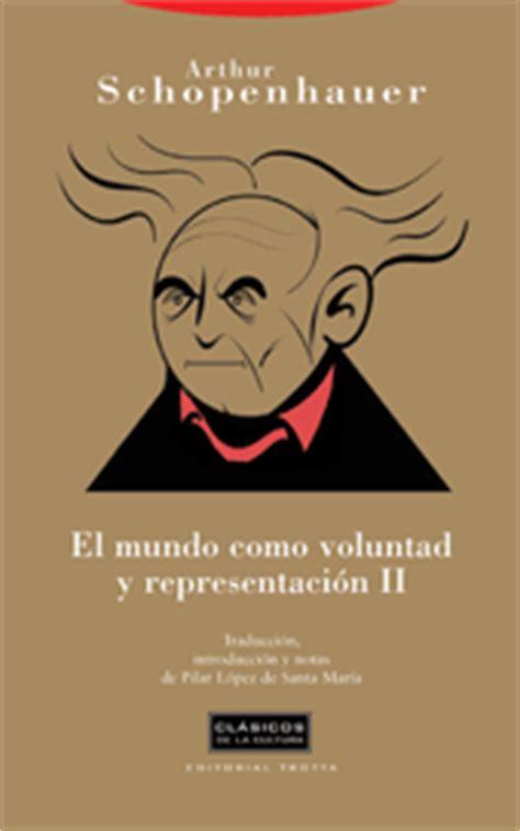 libro el mundo como voluntad el mundo como voluntad y representaci 211 n ii schopenhauer arthur sinopsis del libro rese 241 as