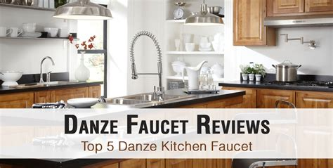 top 5 best kitchen faucets reviews 2017 best pull down danze faucet reviews top 5 danze kitchen faucet of 2017