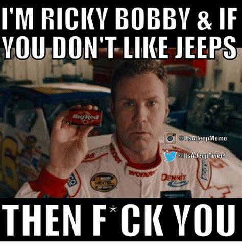 Ricky Bobby Meme - i m ricky bobby if you don t like jeeps red itsa