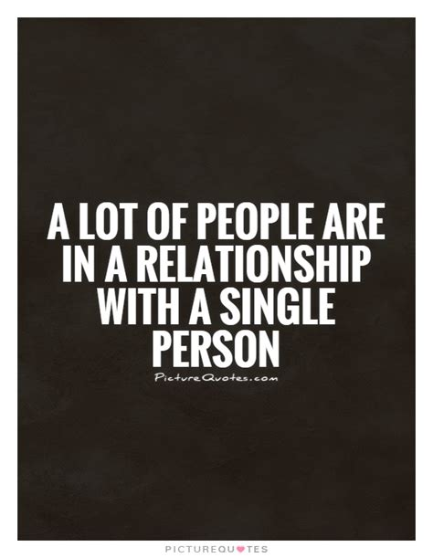 quotes about single people a lot of are in a relationship with a single person picture quotes