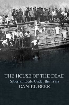 the house of the dead siberian exile the tsars books the house of the dead by daniel waterstones