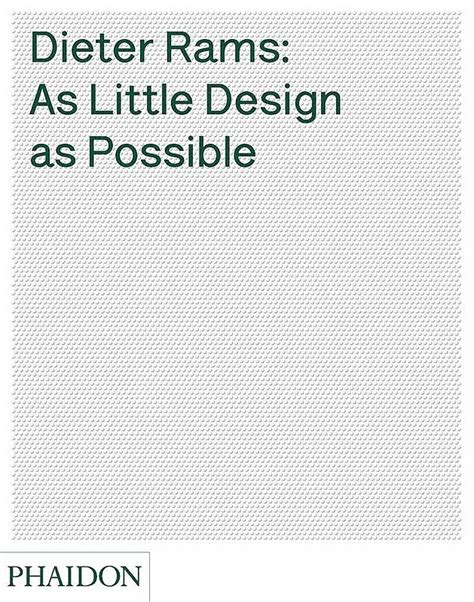 libro dieter rams as little dieter rams protagonista de la monograf 237 a quot as little design as possible quot publicada por phaidon