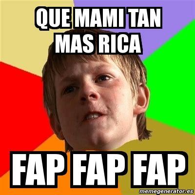 Fap Meme Generator - meme chico malo que mami tan mas rica fap fap fap 1550544