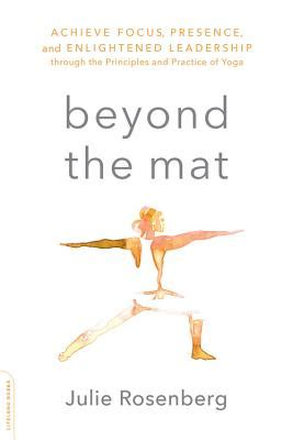 beyond the mat achieve focus presence and enlightened leadership through the principles and practice of books brookline booksmith brookline booksmith