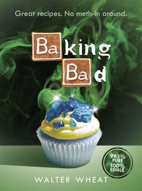 the badboy cookbook badboy food books baking bad is a breaking bad themed cookbook