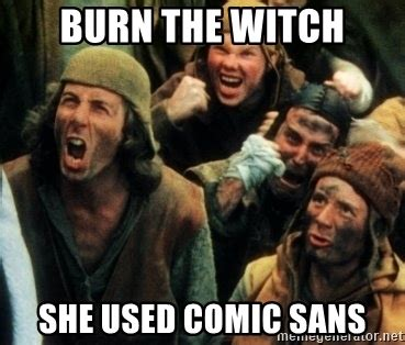 Comic Sans Meme Generator - burn the witch she used comic sans monty python witch