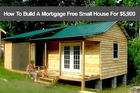 build a tiny house for free how to build a mortgage free small house for 5 900 shtf prepping homesteading central