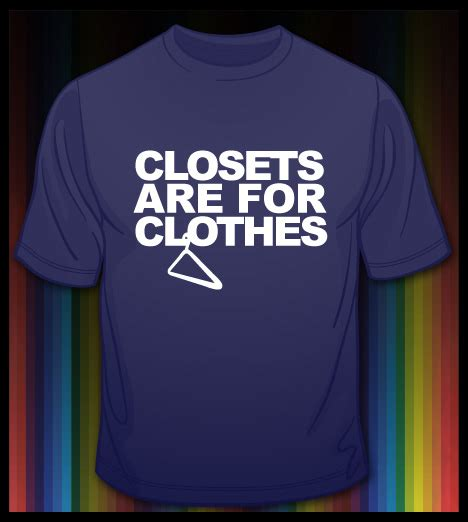 Closets Are For Clothes by Closets Are For Clothes T Shirt And Pride T