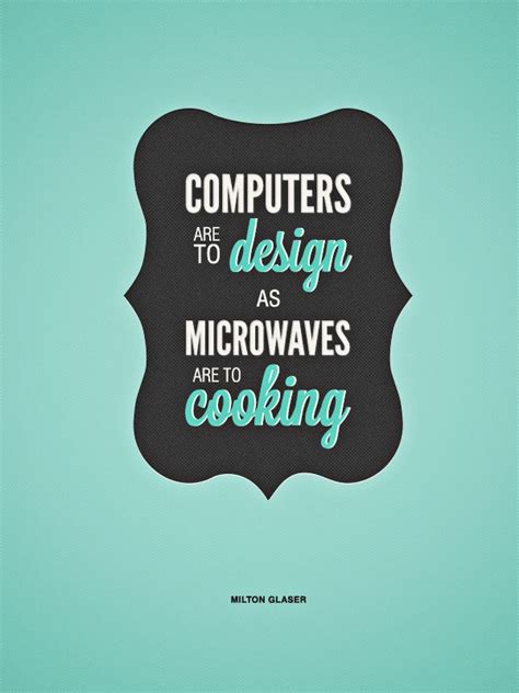 layout of quotes computers are to design as microwaves are to cooking