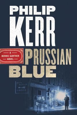 prussian blue bernie gunther prussian blue bernie gunther 12 by philip kerr reviews discussion bookclubs lists