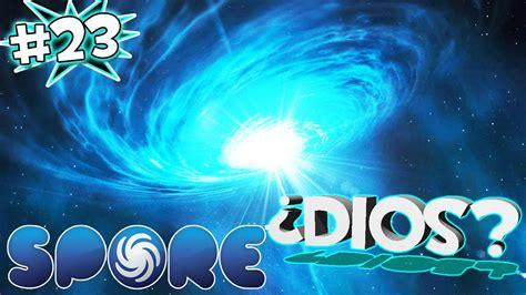 estas ahi dios soy el centro de la galaxia 191 dios estas ahi spore ep 23 youtube