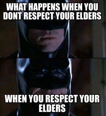 Respect Meme - meme creator what happens when you dont respect your