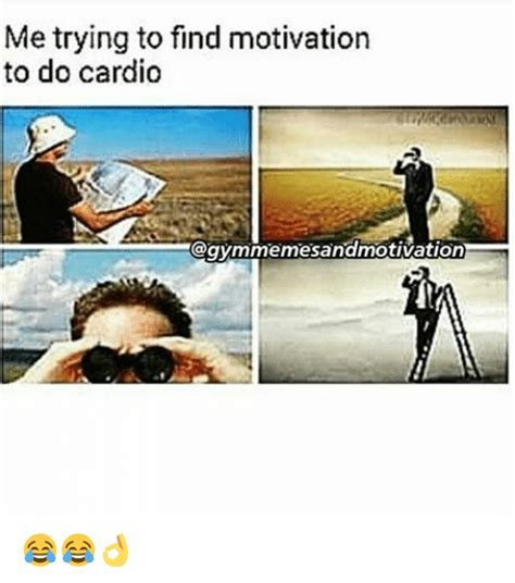 Trying To Find Me Trying To Find Motivation To Do Cardio Motivation Meme On Sizzle