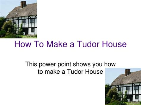 ppt how to make a tudor house powerpoint presentation