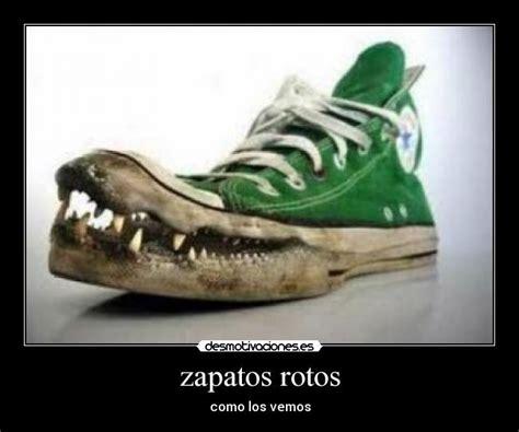 imagenes con frases zapatos zapatos rotos desmotivaciones