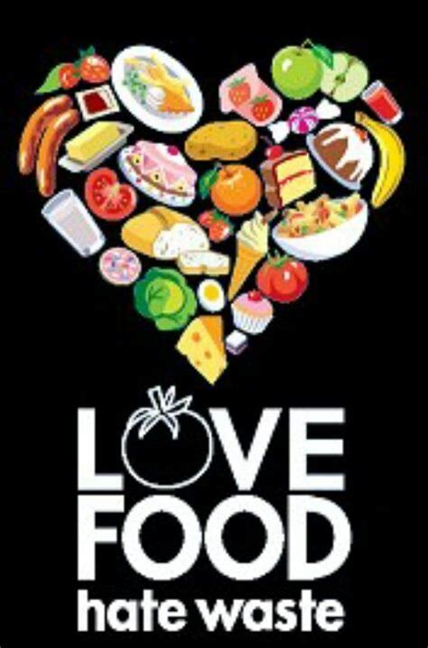 I like this poster that says Love food  hate waste its