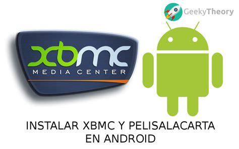 xbmc android tutorial c 243 mo instalar xbmc y pelisalacarta en android geeky theory