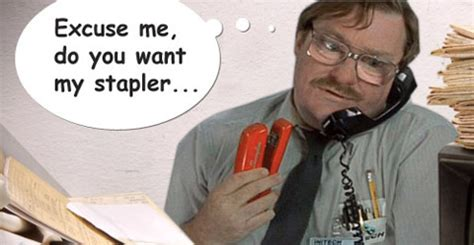 Office Space Stapler Quote Office Space Stapler Quotes Quotesgram