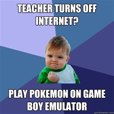 Internet Boy Meme - teacher turns off internet play pokemon on game boy