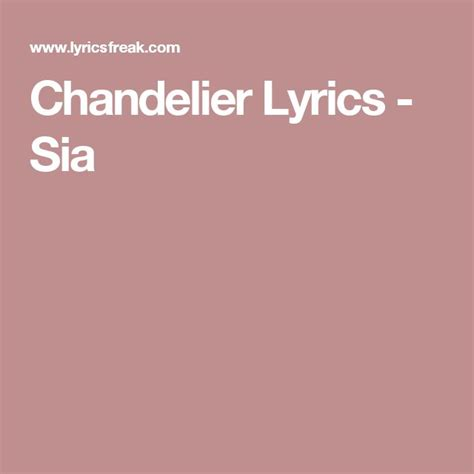 Lyrics To Chandelier By Sia Best 25 Chandelier Lyrics Ideas On Chandelier Song Sublime Songs And Quotes