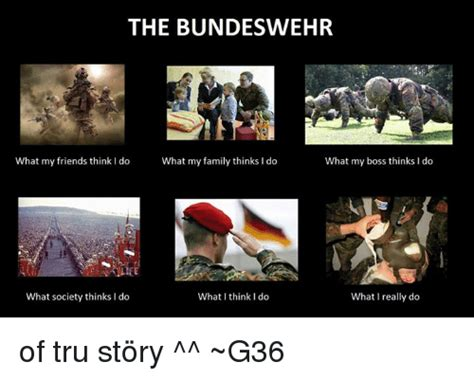 What I Do Meme - the bundeswehr what my friends think i do what my family