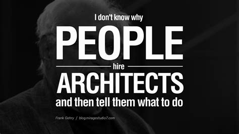 i am the architect architect in person 10 quotes by famous architects on architecture