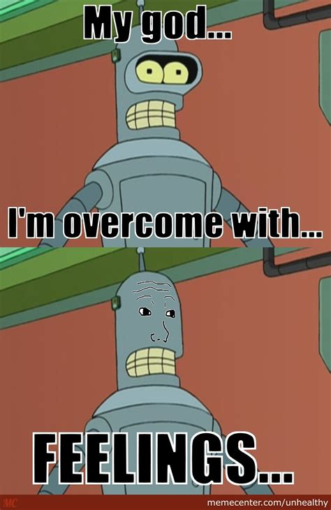 Bender Meme - feel with bender by unhealthy meme center