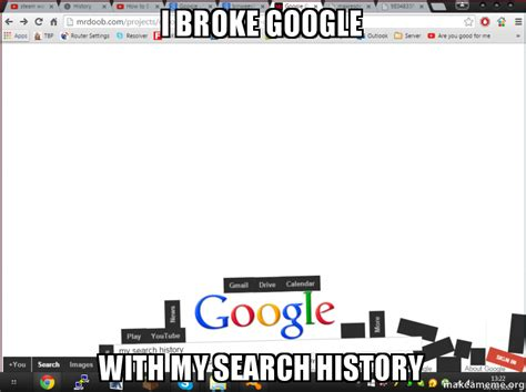 Meme Search - i broke google with my search history make a meme