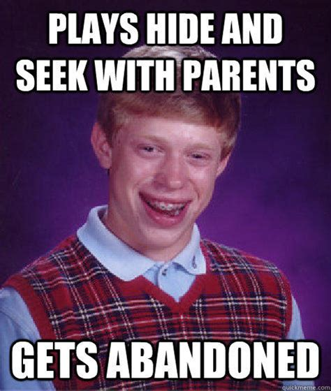 Hide And Seek Meme - plays hide and seek with parents gets abandoned bad luck