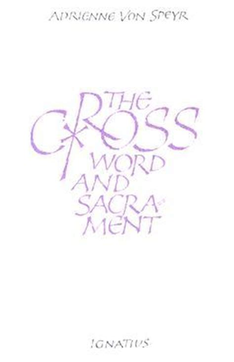 the cross word and sacrament books the cross word and sacrament by adrienne speyr