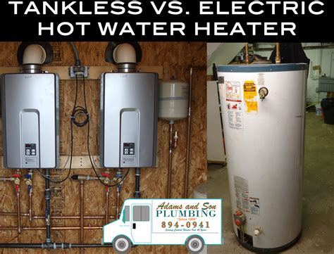 Adam And Sons Plumbing by Traditional Electric Vs Tankless Water Heaters