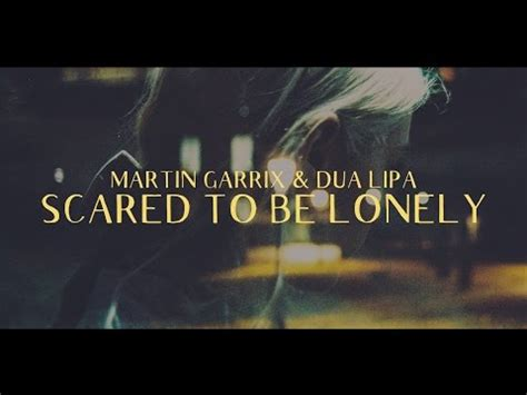 dua lipa scared to be lonely mp3 download martin garrix dua lipa scared to be lonely
