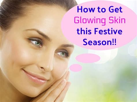 A Few Tips To Get Your Skin In Tip Top Shape by How To Get A Glowing Skin This Festive Season
