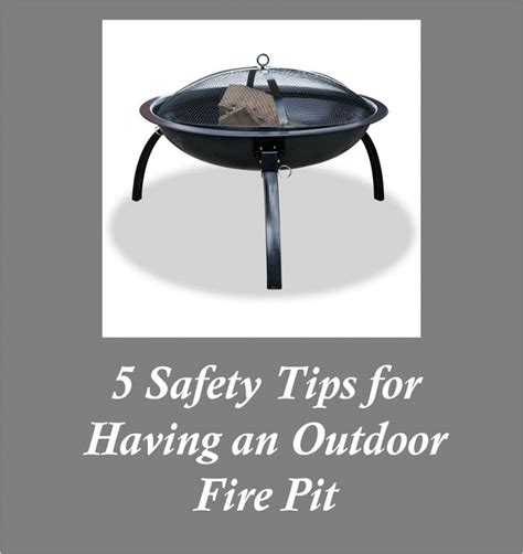 5 Safety Tips For Having An Outdoor Fire Pit Firepit Safety