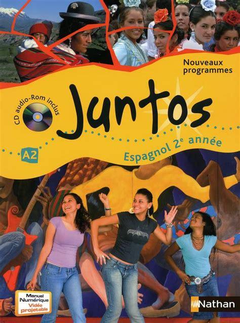 libro espagnol 2e juntos programme livre juntos espagnol 2e annee cd audio rom 2009 clemente edouard nathan juntos college