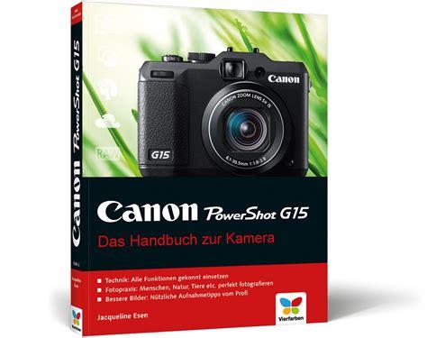 Kamera Canon G15 Canon Powershot G15 Das Handbuch Zur Kamera Jacqueline Esen Vierfarben