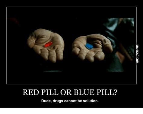 Blue Pill Red Pill Meme - 25 best memes about red pill and blue pill red pill and