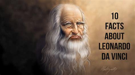 Who Was Leonardo Da Vinci 10 facts about leonardo da vinci