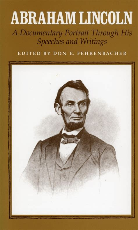 lincoln speeches and writings abraham lincoln a documentary portrait through his