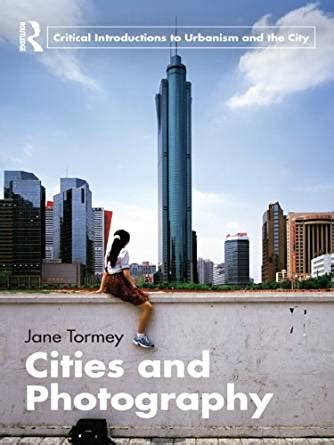 photography routledge introductions to 0415428947 cities and photography routledge critical introductions to urbanism and the city kindle