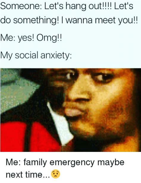 Me Next Time Meme - someone let s hang out let s do something l wanna meet you me yes omg my social