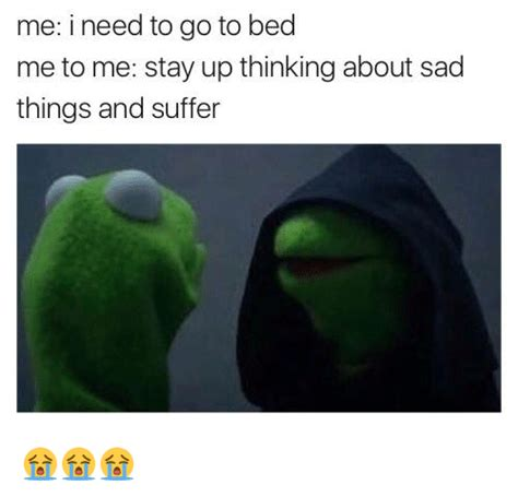 i want to go to bed 25 best memes about sad things sad things memes