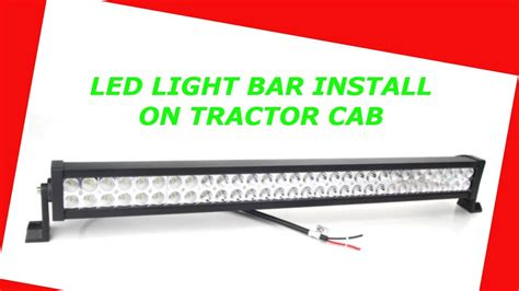 led tractor light bar led light bar install on tractor youtube